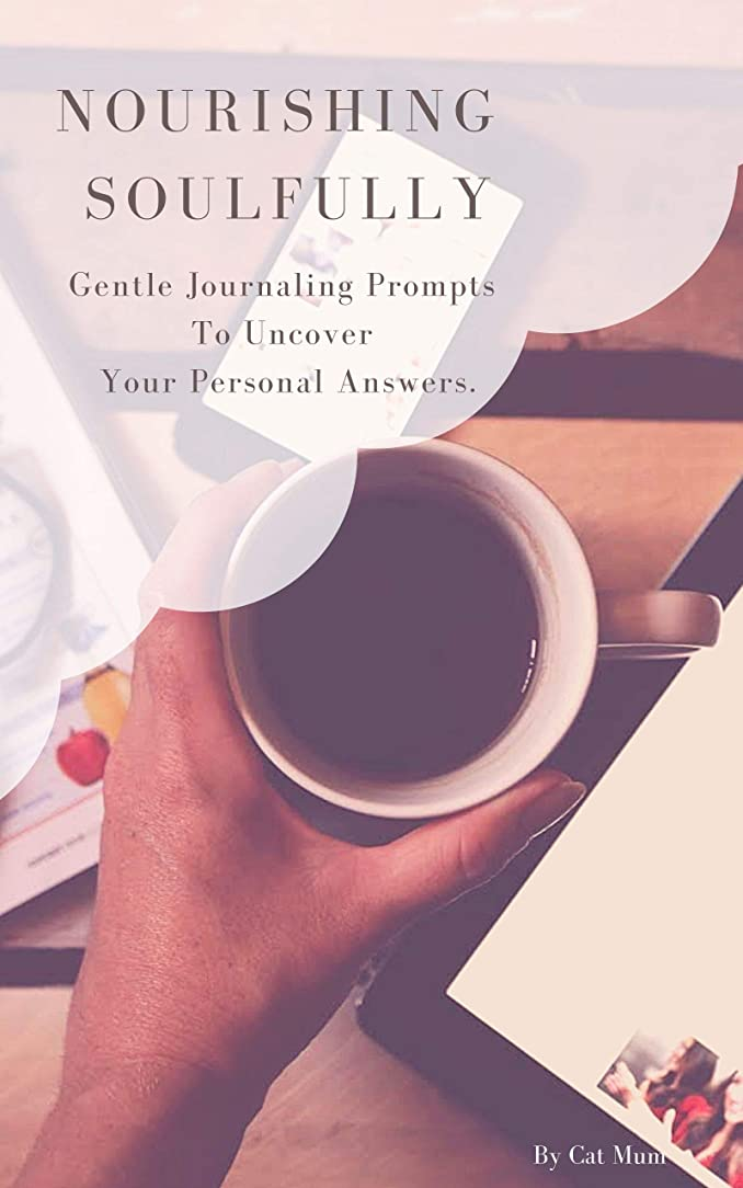 Nourishing Soulfully: Gentle Journaling Prompts To Uncover Your Personal Eating, Bodyimage and Movement Answers (English Edition)
