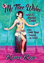 My Three Wishes: Memoir of a Hawaiian Dancer Whose Family Troupe Traveled The World