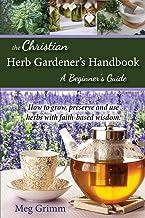 The Christian Herb Gardener's Handbook: A Beginner's Guide