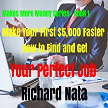 Make Your First $5,000 Faster: How to Find and Get Your Perfect Job (Make More Money Series Book 1)