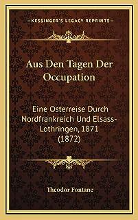 Aus Den Tagen Der Occupation: Eine Osterreise Durch Nordfrankreich Und Elsass-Lothringen, 1871 (1872)