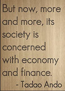 Mundus Souvenirs But Now, More and More, its Society is. Quote by Tadao Ando, Laser Engraved on Wooden Plaque - Size: 8