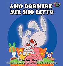 Amo dormire nel mio letto: I Love to Sleep in My Own Bed (Italian Edition) (Italian Bedtime Collection)