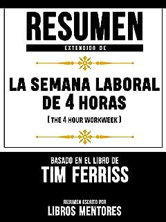 Resumen Extendido De La Semana Laboral De 4 Horas (The 4 Hour Workweek) - Basado En El Libro De Tim Ferriss (Spanish Edition)