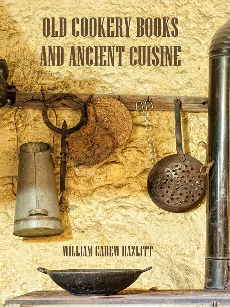 レシピ糸ツールOld Cookery Books and Ancient Cuisine (Illustrated) (English Edition)