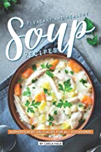 Pleasant and Healthy Soup Recipes: Sophisticated Delicacies for All Occasions!