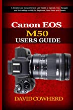 Canon EOS M50 Users Guide: A Detailed and Comprehensive User Guide to Operate, Use, Navigate and find settings quickly for...