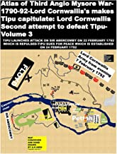 Atlas of Third Anglo Mysore War-1790-92-Lord Cornwallis's makes Tipu capitulate: Lord Cornwallis Second attempt to defeat ...