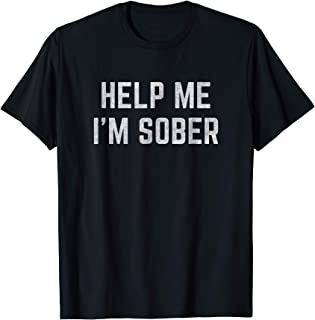 Help Me I'm Sober T-Shirt