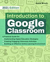 Introduction To Google Classroom: A Practical Guide for Implementing Digital Education Strategies, Creating Engaging Class...