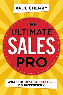 The Ultimate Sales Pro: What the Best Salespeople Do Differently