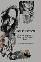 House Secrets: Everyone has a Secret. Some, you don't want to know!
