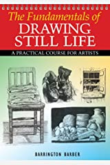 The Fundamentals of Drawing Still Life Kindle Edition
