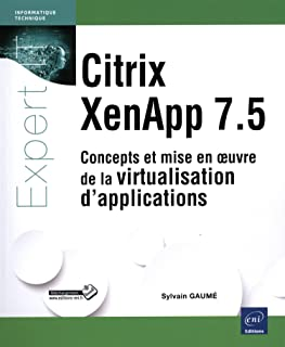 Citrix XenApp 7.5 : Concepts et mise en oeuvre de la virtualisation d'applications