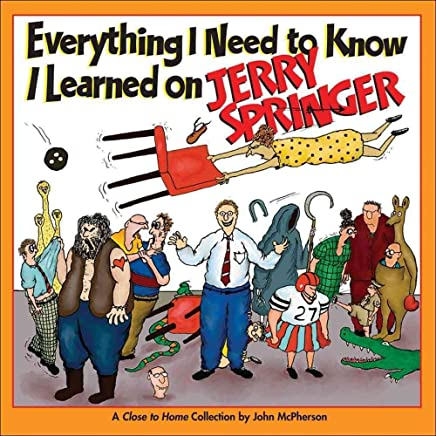 [(Everything I Need to Know I Learned on Jerry Springer : A Close to Home Collection)] [By (author) MR John McPherson] published on (October, 2007)
