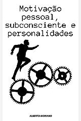Motivação Pessoal, Subconsciente e Personalidades. (AUTO-AJUDA E DESENVOLVIMENTO PESSOAL Livro 88) eBook Kindle