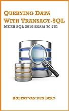 70-761 Querying Data with Transact-SQL: MCSA SQL 2016 exam 70-761 (MCSA: SQL 2016 Book 1)