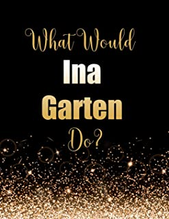 What Would Ina Garten Do?: Large Notebook/Diary/Journal for Writing 100 Pages, Ina Garten Gift for Fans