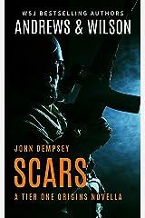 SCARS: John Dempsey Novella (Tier One Origins Book 1) Kindle Edition