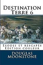 Destination Terre 6: Exodes et rescapés (Destination Terre - Livre broché photos couleur) (French Edition)