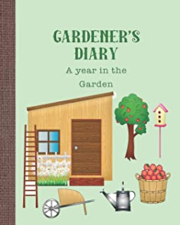 Gardener's diary - A year in the garden: The ideal guided journaling logbook for recording all your gardening projects, ca...