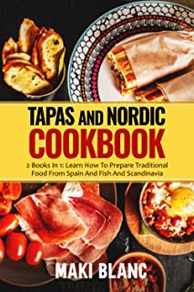 Tapas And Nordic Cookbook: 2 Books In 1: Learn How To Prepare Traditional Food From Spain And Fish And Scandinavia