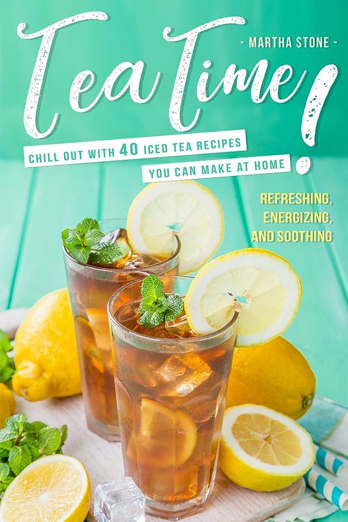 パスポートギャング雑品Tea Time!: Chill Out with 40 Iced Tea Recipes You Can Make at Home - Refreshing, Energizing, and Soothing (English Edition)