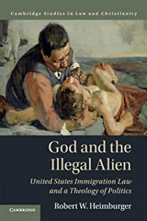 God and the Illegal Alien: United States Immigration Law and a Theology of Politics