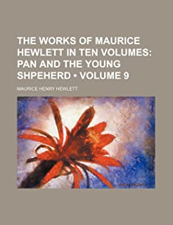 The Works of Maurice Hewlett in Ten Volumes (Volume 9); Pan and the Young Shpeherd