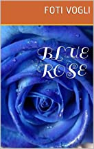 Blue Rose: A boy with Savant Syndrome faces the challenges of the real world. Fear, anger, love, hate... will his childhood friend Eve be able to make ... we take for granted? (English Edition)