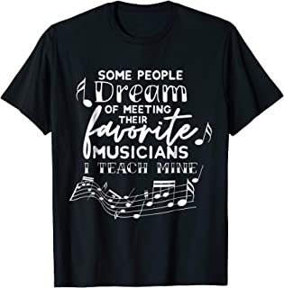 Some People Dream Musicians I Teach Mine Music Teacher Shirt
