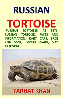 RUSSIAN TORTOISE: RUSSIAN TORTOISES AS PETS. RUSSIAN TORTOISE: FACTS AND INFORMATION. DAILY CARE, PROS AND CONS, COSTS, CAGES, DIET, BREEDING