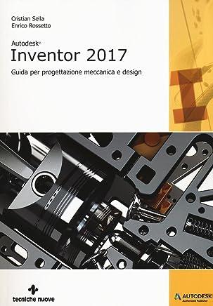 Autodesk Inventor professional 2017. Guida per progettazione meccanica e design