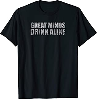 Great Minds Drink Alike Funny T-Shirt