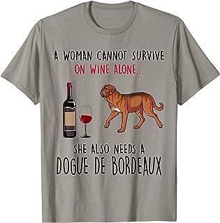 A Woman Cannot Survive Wine Alone Needs Dogue De Bordeaux T-Shirt
