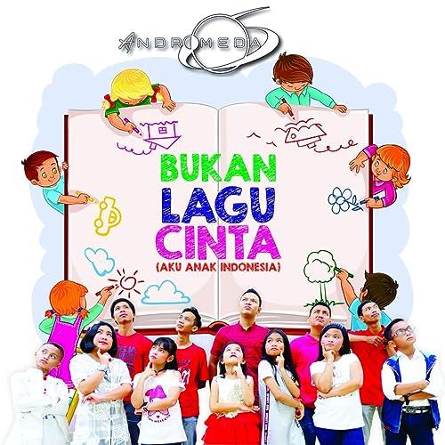 Bukan Lagu Cinta Aku Anak Indonesia By Andromeda 6 On Amazon