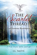 The Scarlet Thread: God Promises Restoration: A New Heart, Spirit, and Life