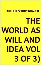 The World as Will and Idea Vol 3 of 3 (English Edition)