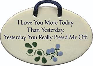Mountain Meadows Pottery I Love You More Today Than Yesterday. Yesterday You Really Pissed Me Off. Ceramic Wall plaques Handmade in The USA for Over 30 Years.