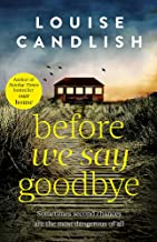 Before We Say Goodbye: The addictive, heart-wrenching novel from the Sunday Times bestselling author