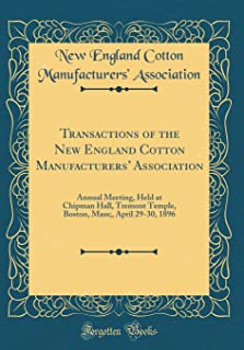 Transactions of the New England Cotton Manufacturers' Association: Annual Meeting, Held at Chipman Hall, Tremont Temple, B...