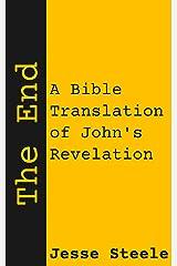 The End: A Bible Translation of John's Revelation Kindle Edition