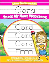 Cora Letter Tracing for Kids Trace my Name Workbook: Tracing Books for Kids ages 3 - 5 Pre-K & Kindergarten Practice Workbook