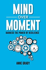 Mind Over Moment: Harness the Power of Resilience Kindle Edition