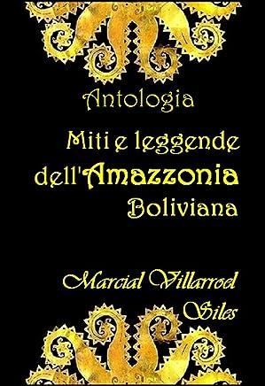 MITI E LEGGENDE dellAmazzonia boliviana: ANTOLOGIA (Miti e Leggende nella letteratura boliviana Vol. 3)