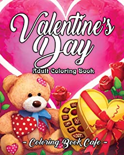 Valentine`s Day Adult Coloring Book: An Adult Coloring Book Featuring Romantic, Beautiful and Fun Valentine`s Day Designs ...
