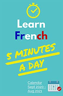 Learn French 5 Minutes a day!: Learning Calendar 2020-2021 Sptember-August (365 days) with 1 vocabulary list and 1 lesson ...