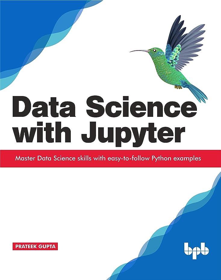 追放するルーキー北東Data Science with Jupyter: Master Data Science skills with easy-to-follow Python examples (English Edition)