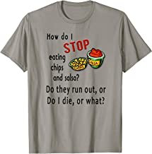 Chips and Salsa, do I die or what? t-shirt
