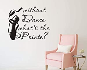 Yyart Dance Wall Decal, Without Dance What's The Pointe Quotes Wall Decals, Quotes Vinyl Stickers, Dancer Ballerina Wall Decor, Wall Decals for Girl's Room A48 (Black)
